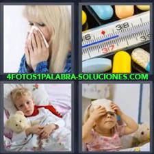 4 Fotos 1 Palabra - Mujer sonándose la nariz Niña poniéndose un pañuelo en la frente Niño en la cama con osito de peluche Termómetro y pastillas |