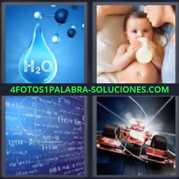 4 Fotos 1 Palabra - siete-letras h2o, Gota de H2O, Bebe tomando biberón o mamila, Pizarra llena de operaciones, Coche de carreras o de Formula 1.