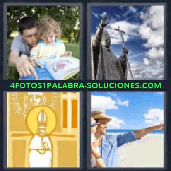 4 Fotos 1 Palabra - padre hija, Hombre y niña viendo un libro en el parque, Estatua de un Papa, Cuadro religioso, Padre con bebé en la playa.