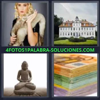 4 Fotos 1 Palabra - cinco-letras casa buda billetes, Señorita con pieles y joyas, Mansión, Monton de euros.