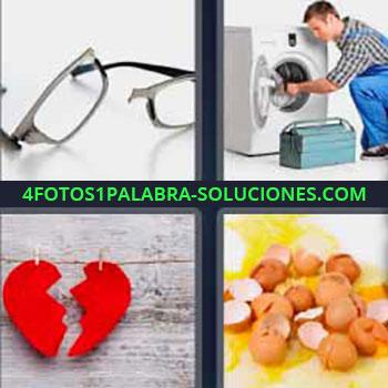4 Fotos 1 Palabra - seis-letras lentes rotas. Mecánico o técnico con lavadora. Corazón rojo partido en dos. Huevos rotos.