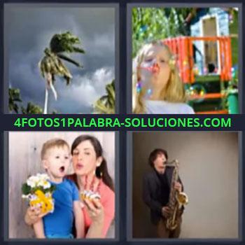 4 Fotos 1 Palabra - seis-letras huracan. niña jugando con pompas de jabon. Madre e hijo soplando velas. Tocando el saxofon.